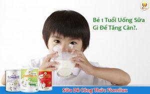 Bé 1 Tuổi Uống Sữa Gì Để Tăng Cân?
