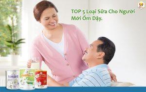 TOP 5 Loại Sữa Cho Người Mới Ốm Dậy