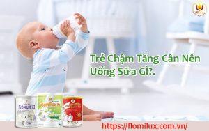 Trẻ Chậm Tăng Cân Nên Uống Sữa GÌ?