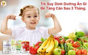Trẻ Suy Dinh Dưỡng Ăn Gì Để Tăng Cân Sau 3 Tháng